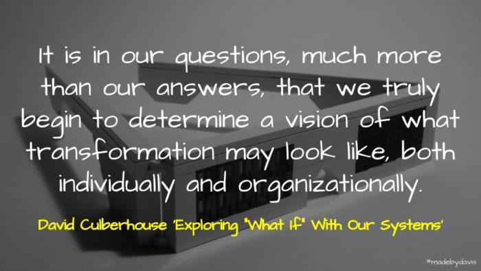 Quote from a post by David Culberhouse exploring a series of 'what if' questions
