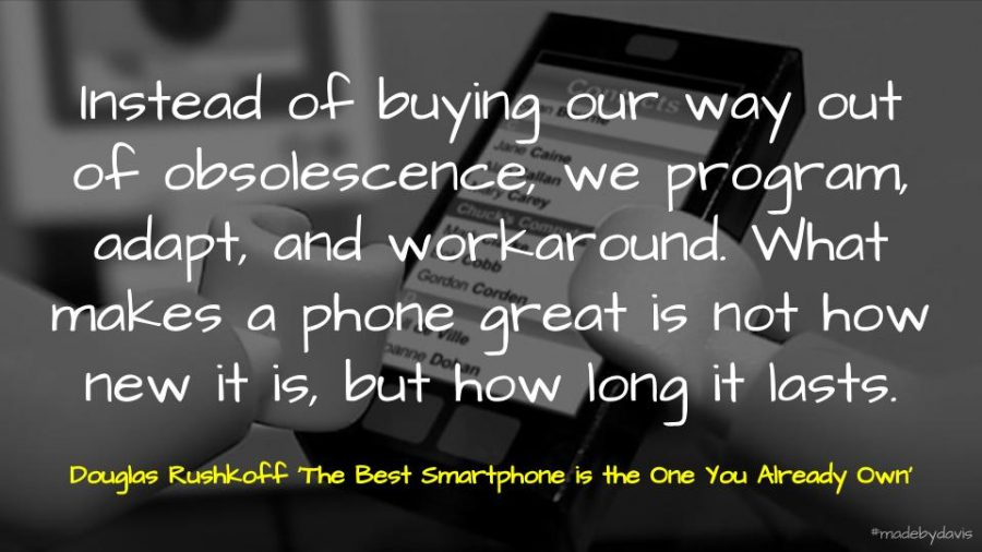 Instead of buying our way out of obsolescence, we program, adapt, and workaround. What makes a phone great is not how new it is, but how long it lasts.