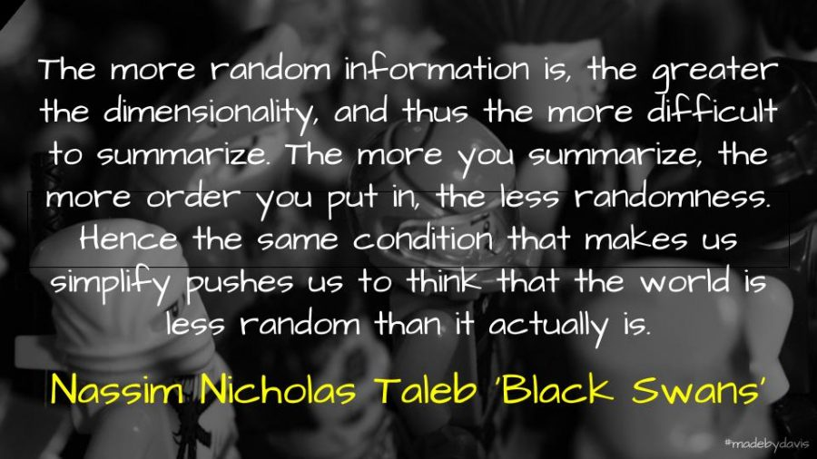 A quote from Nassim Nicholas Taleb's book 'Black Swans' describing our tendency to avoid randomness