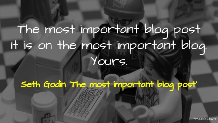 The most important blog post It is on the most important blog. Yours. Seth Godin 'The most important blog post'